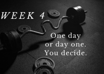 Week 4: One day or day one. You decide